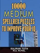 10000 Medium Spellrex Puzzles to Improve Your IQ by Kalman Toth M.A. M.Phil....