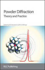 Powder Diffraction: Theory and Practice by R E Dinnebier