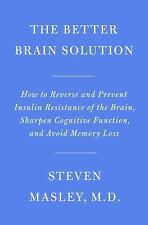 The Better Brain Solution: How to Start Now--at Any Age--to Reverse and Prevent