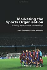 Marketing the Sports Organisation: Building Networks and Relationships, Alain,,