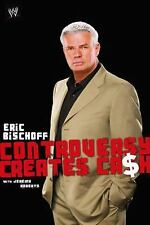 Controversy Creates Cash - Jeremy Roberts & Eric Bischoff 2006 Hardcover WWE WCW