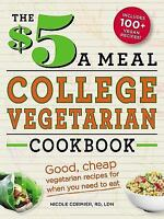 The $5 a Meal College Vegetarian Cookbook: Good, Cheap Vegetarian Recipes for...