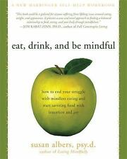 Eat, Drink, and Be Mindful: How to End Your Struggle with Mindless Eating and St
