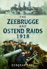 The Zeebrugge & Ostend Raids 1918, Deborah Lake, Used Excellent Book