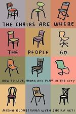 The Chairs Are Where the People Go: How to Live, Work, and Play in the-ExLibrary