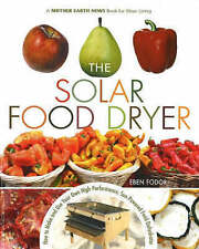Solar Food Dryer How to Make and Use Your Own Low $ High Perf Food Dehydrator