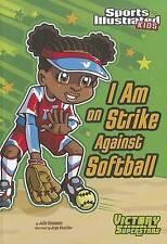 I Am on Strike Against Softball (Sports Illustrated Kids Victory School Supersta