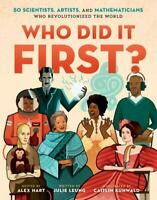 Who Did It First? 50 Scientists, Artists, and Mathematicians Who Revolutionized