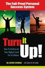 Turn It Up!: How to Perform at Your Highest Level for a Lifetime