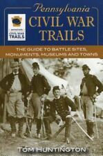 Pennsylvania Civil War Trails : The Guide to Battle Sites, Monuments, Museums an