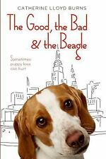 The Good, the Bad & the Beagle by Burns, Catherine Lloyd