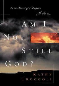 Am I Not Still God? by Troccoli, Kathy