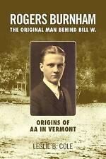 NEW Rogers Burnham: The Original Man Behind Bill W. by Leslie B Cole