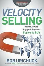Velocity Selling : How to Attract, Engage and Empower Buyers to Buy by Bob...