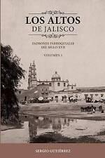 Los Altos de Jalisco: Padrones Parroquiales del Siglo XVII Volumen 1 (Spanish Ed
