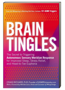 Brain Tingles : Secret to Triggering ASMR by Craig Richard PhD (Flexbound)