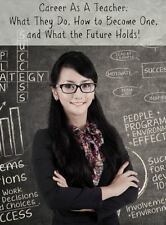 Career As a Teacher : What They Do, How to Become One, and What the Future...