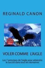 Voler Comme L'Aigle : Les 7 Principes de l'Aigle Pour Atteindre le Succès...
