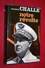 NOTRE REVOLTE par MAURICE CHALLE éd PRESSES DE LA CITE 1968