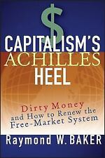 Capitalism's Achilles Heel : Dirty Money and How to Renew the Free-Market...