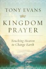 Kingdom Prayer: Touching Heaven to Change Earth by Dr. Evans, Tony: New