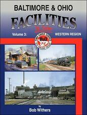 Baltimore & Ohio Facilities In Color Volume 3: Western Region / Railroads