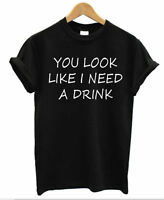 You Look Like i Need a Bebida Camiseta Divertida Hombre Mujer Chiste Grosero