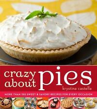 Crazy About Pies - Krystina Castell (SC, 2013) More than 150 Recipes
