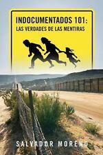 Indocumentados 101 : Las Verdades de Las Mentiras by Salvador Moreno (2013,...
