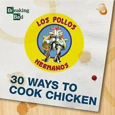 Breaking Bad - 30 Ways to Cook Chicken - A Cookbook Hardcover