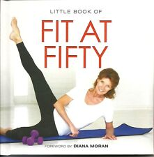 LITTLE BOOK OF FIT AT FIFTY (50) FOREWORD BY DIANA MORAN (THE GREEN GODDESS)