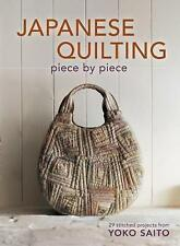 Japanese Quilting Piece by Piece: Stitched Projects from Yoko Saito by Yoko Saito (Paperback, 2012)