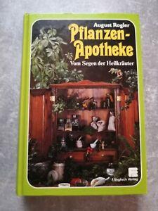 August Rogler - Pflanzen-Apotheke - Vom Segen der Heilkräuter