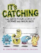It's Catching: The Infectious World of Germs and Microbes by Jennifer Gardy...