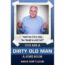 You Are a Dirty Old Man: A Joke Book (Paperback or Softback)