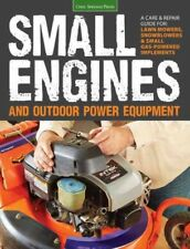 Small Engines and Outdoor Power Equipment : A Care & Repair Guide For: Lawn M.