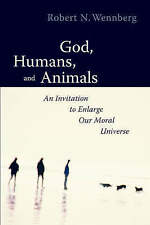 God, Humans and Animals: An Invitation to Enlarge Our Moral Universe by...