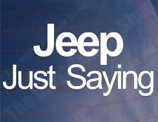 JEEP JUST SAYING Funny Novelty Car/Window/Bumper Vinyl Sticker/Decal