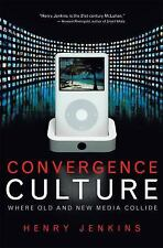 Convergence Culture : Where Old and New Media Collide by Henry Jenkins (2008)