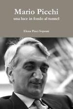 Mario Picchi - una Luce in Fondo Al Tunnel by Elena Pinci Soprani (2014,...