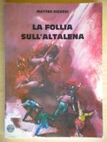 La follia sull'altalenaRicucci MatteoRomaprima edizione follia psicologia 813