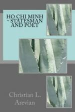 Ho Chi Minh - Statesman and Poet, Paperback by Arevian, Christian L., ISBN 14...