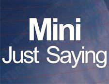 MINI JUST SAYING Funny Novelty Classic Car/Window/Bumper Vinyl Sticker/Decal