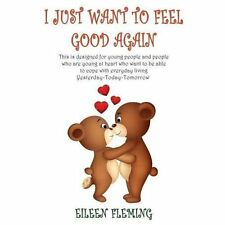 I Just Want to Feel Good Again : Teddy Bear Kisses Are Forever by Eileen...