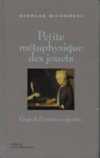 PETITE METAPHYSIQUE DES JOUETS : ELOGE DE L'INTUITION ENFANTINE - N. WITKOWSKI