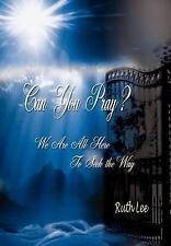 Can You Pray? : We Are All Here to Seek the Way by Ruth Lee (2003, Hardcover)