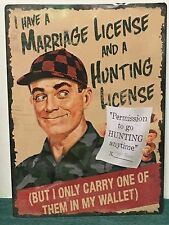 "12"" x 17"" Metal Sign  ""I Have a Marriage License and a Hunting License but ...."""