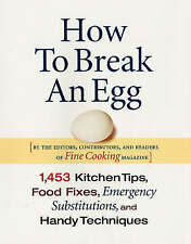 NEW How to Break an Egg: 1,453 Kitchen Tips, Food Fixes, Emergency Substit