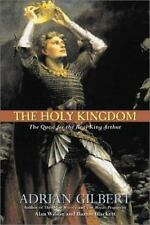 The Holy Kingdom: The Quest for the Real King Arthur, Adrian Gilbert, Alan Wilso