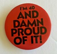 Vintage I'm 40 and Damn Proud Of It! Pinback Buttons